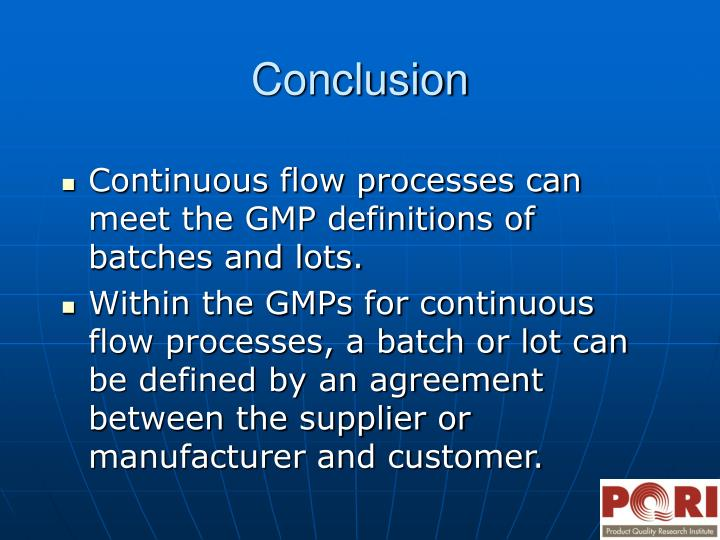 Continuous flow processes can meet the GMP definitions of batches and lots.