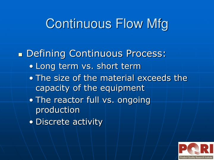 Continuous flow mfg
