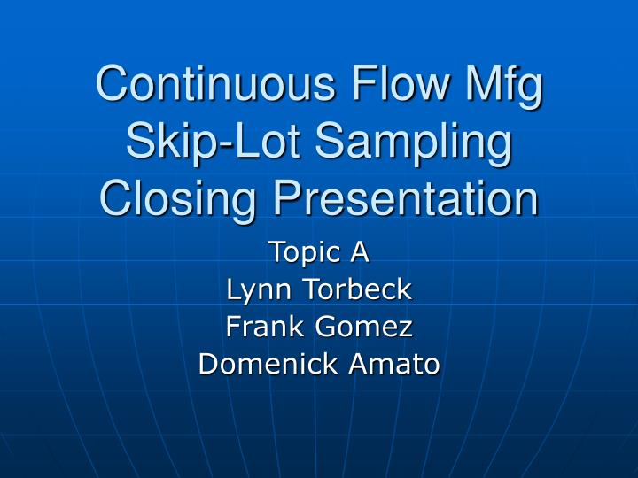 Continuous flow mfg skip lot sampling closing presentation