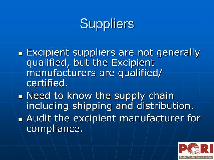 Excipient suppliers are not generally qualified, but the Excipient manufacturers are qualified/ certified.