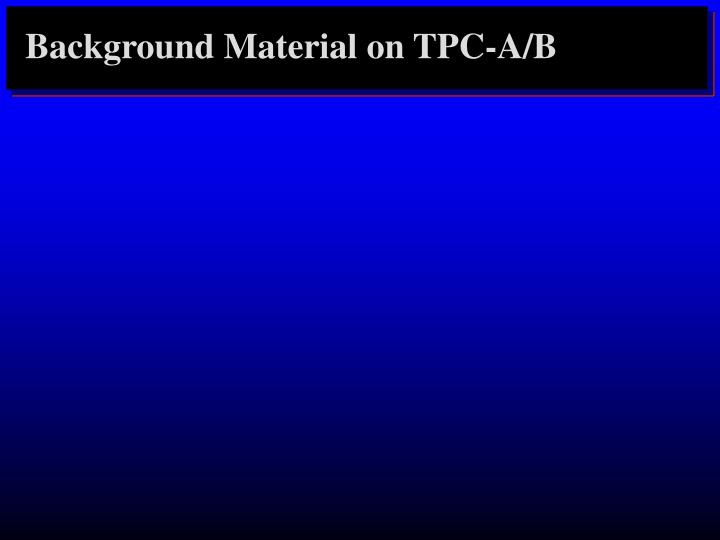 Background Material on TPC-A/B