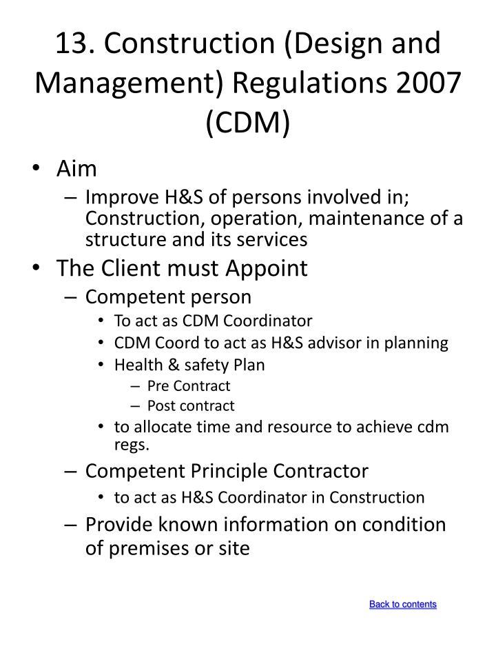 13. Construction (Design and Management) Regulations 2007 (CDM)