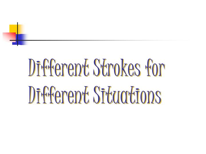 Different Strokes for Different Situations