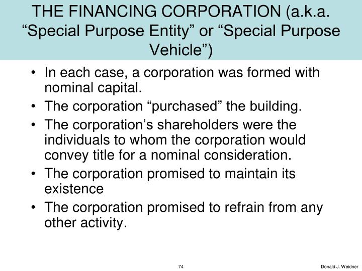 """THE FINANCING CORPORATION (a.k.a. """"Special Purpose Entity"""" or """"Special Purpose Vehicle"""")"""