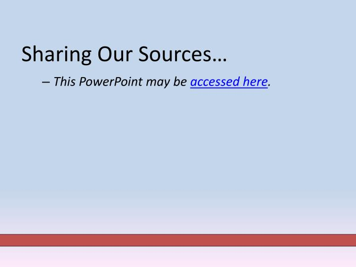 Sharing Our Sources…