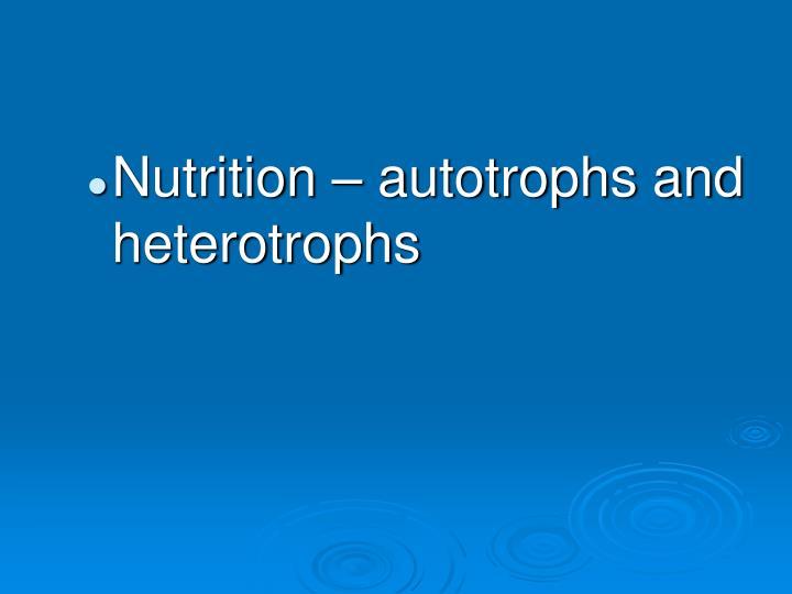 Nutrition – autotrophs and heterotrophs