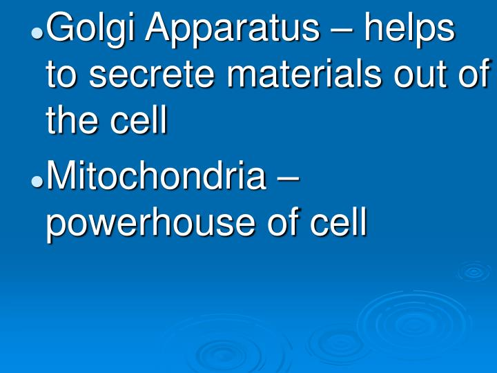 Golgi Apparatus – helps to secrete materials out of the cell