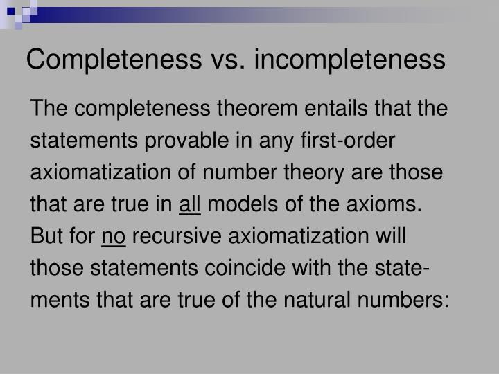 Completeness vs. incompleteness