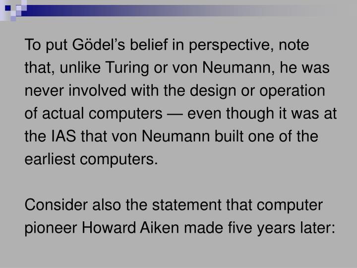 To put Gödel's belief in perspective, note