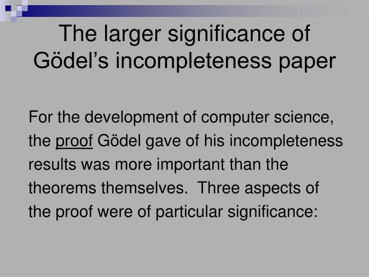 The larger significance of Gödel's incompleteness paper