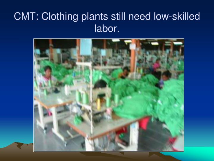 CMT: Clothing plants still need low-skilled labor.