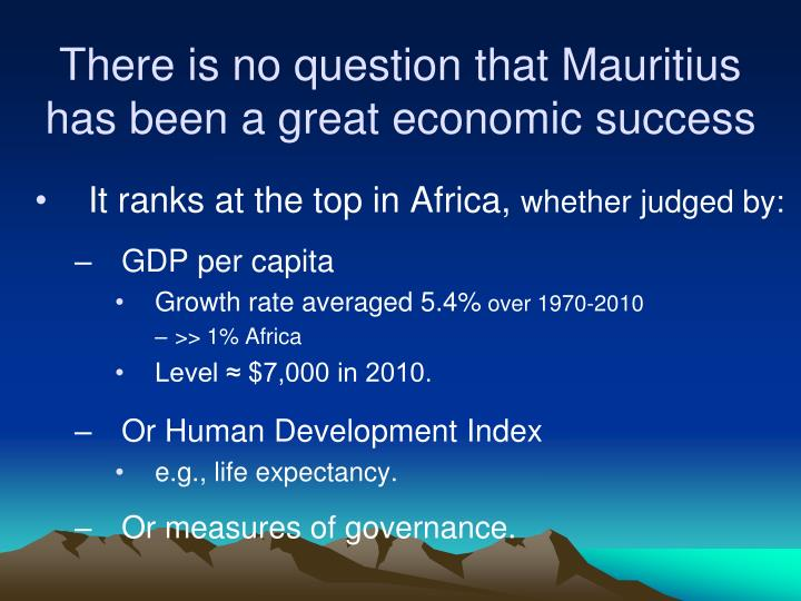 There is no question that Mauritius has been a great economic success