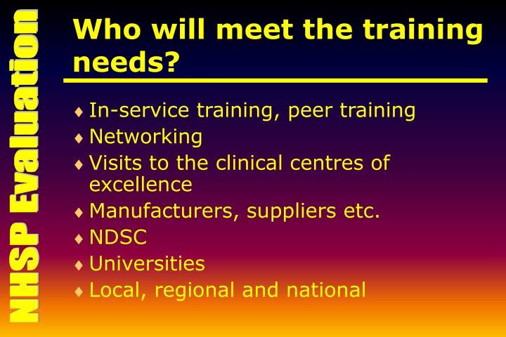Who will meet the training needs?