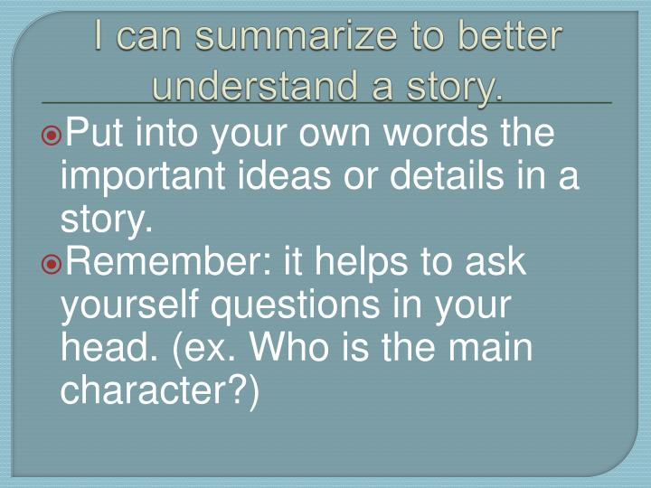 I can summarize to better understand a story.