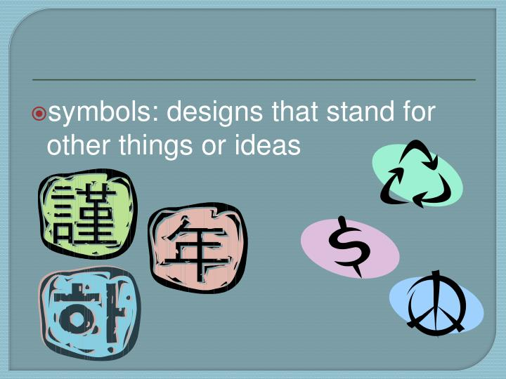 symbols: designs that stand for other things or ideas