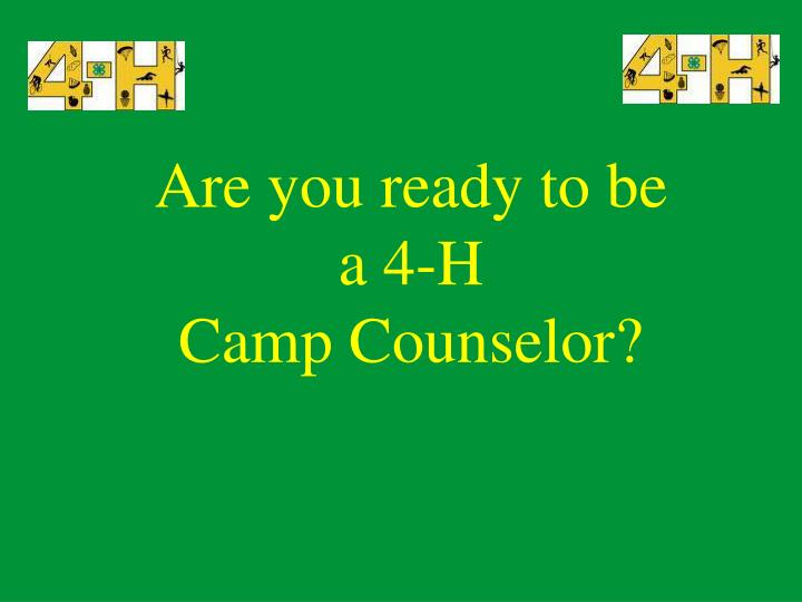 Are you ready to be a 4 h camp counselor