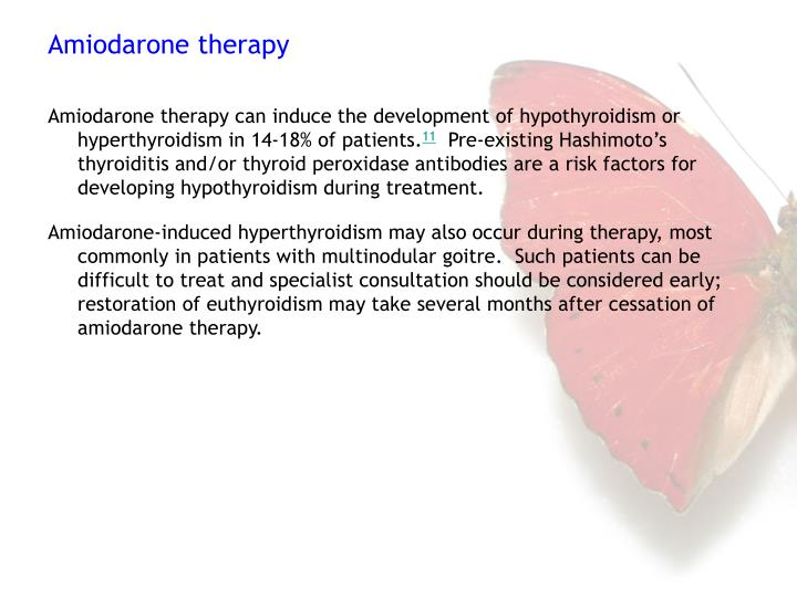 Amiodarone therapy can induce the development of hypothyroidism or hyperthyroidism in 14-18% of patients.