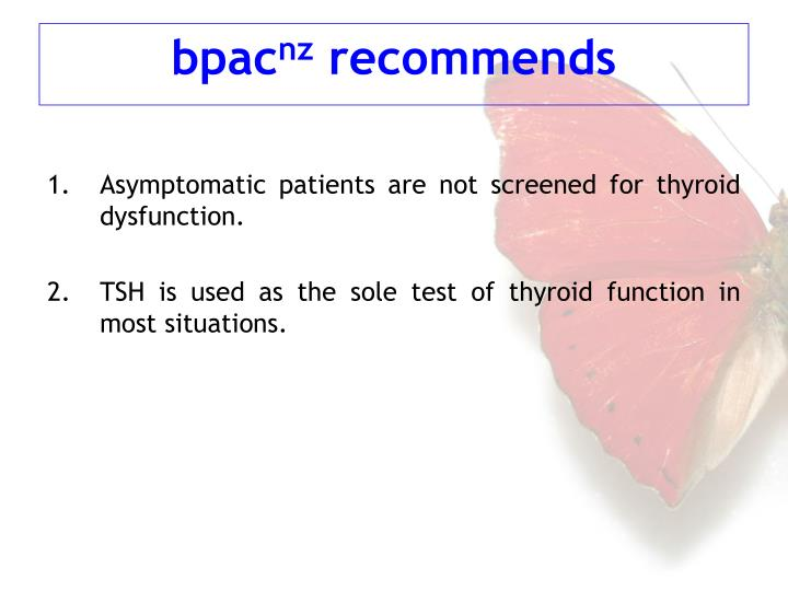 Asymptomatic patients are not screened for thyroid dysfunction.
