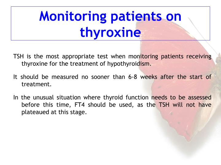 TSH is the most appropriate test when monitoring patients receiving thyroxine for the treatment of hypothyroidism.