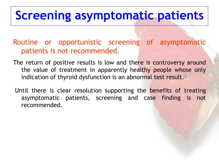 Routine or opportunistic screening of asymptomatic patients is not recommended.