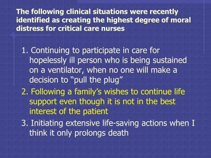 The following clinical situations were recently identified as creating the highest degree of moral distress for critical care nurses