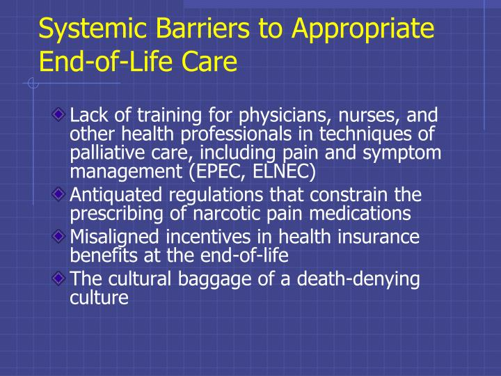 Systemic Barriers to Appropriate End-of-Life Care