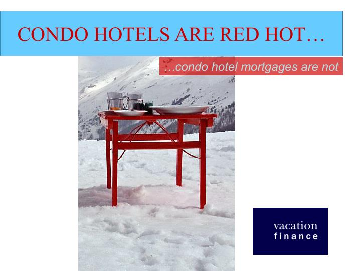 CONDO HOTELS ARE RED HOT…