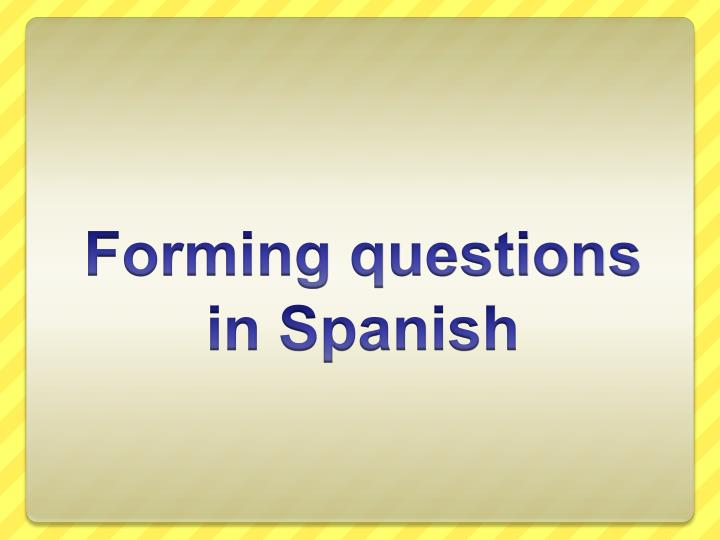 forming questions in spanish