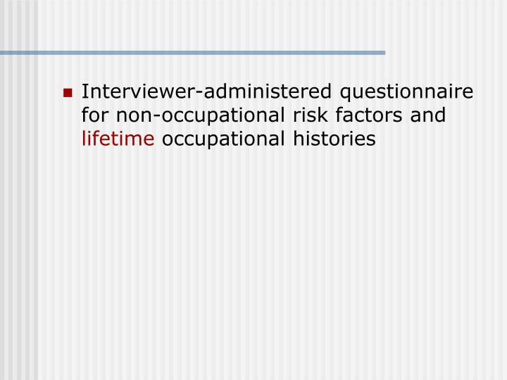 Interviewer-administered questionnaire for non-occupational risk factors and
