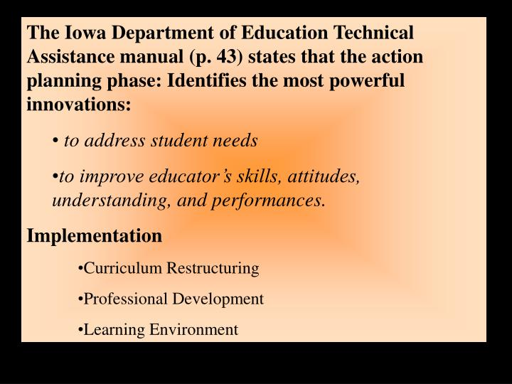 The Iowa Department of Education Technical Assistance manual (p. 43) states that the action planning phase: Identifies the most powerful innovations: