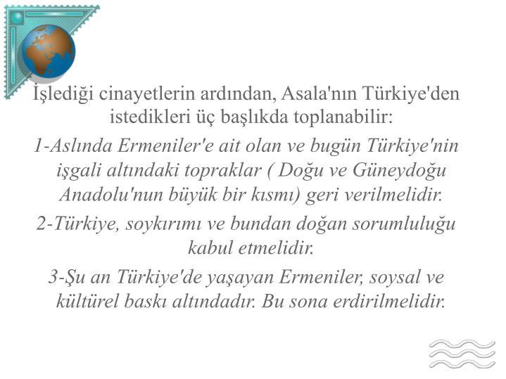 İşlediği cinayetlerin ardından, Asala'nın Türkiye'den istedikleri üç başlıkda toplanabilir: