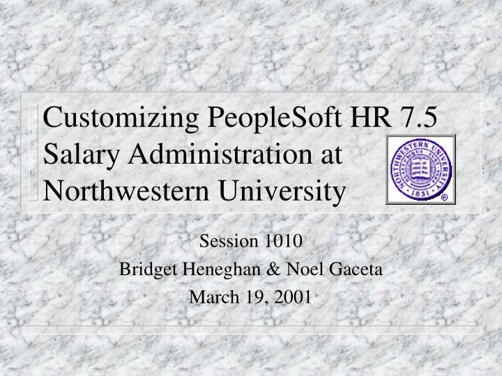 customizing peoplesoft hr 7 5 salary administration at northwestern university
