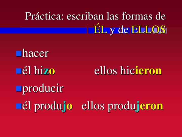 Práctica: escriban las formas de