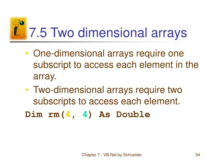 7.5 Two dimensional arrays