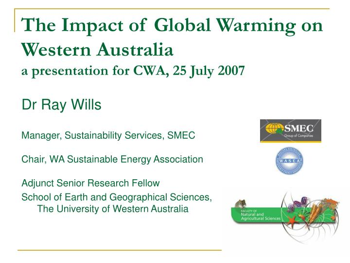 the impact of global warming on western australia a presentation for cwa 25 july 2007