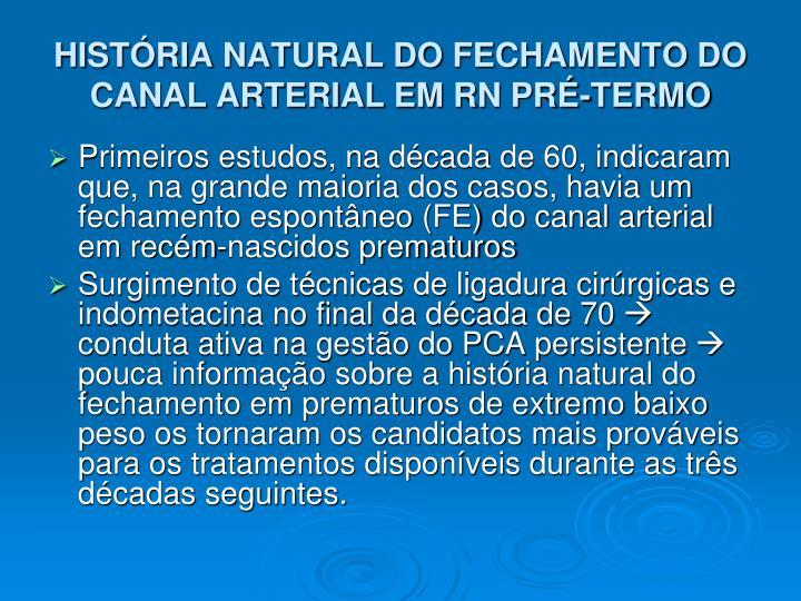 HISTÓRIA NATURAL DO FECHAMENTO DO CANAL ARTERIAL EM RN PRÉ-TERMO