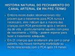 hist ria natural do fechamento do canal arterial em rn pr termo4
