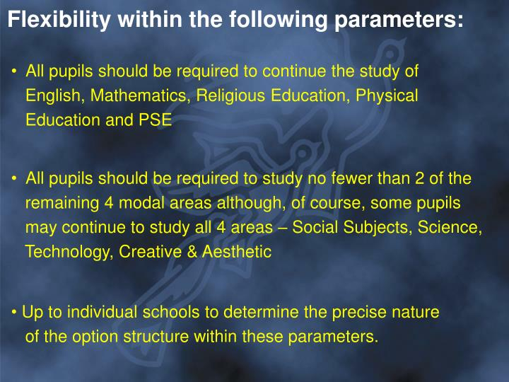 Flexibility within the following parameters: