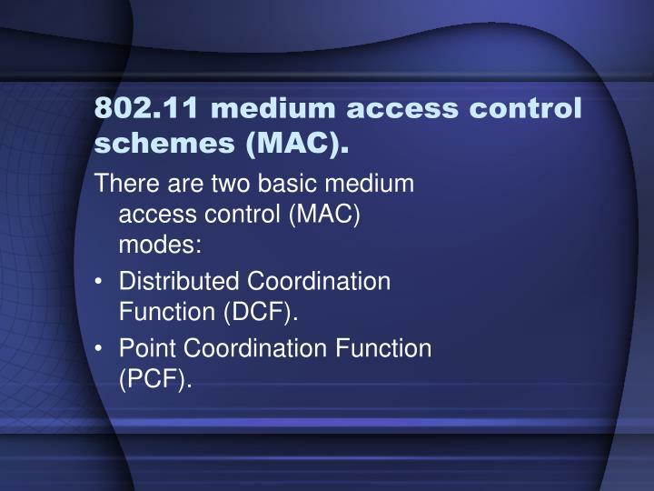 802.11 medium access control schemes (MAC).