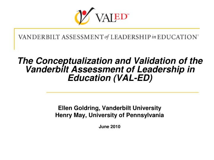 The Conceptualization and Validation of the Vanderbilt Assessment of Leadership in Education (VAL-ED)