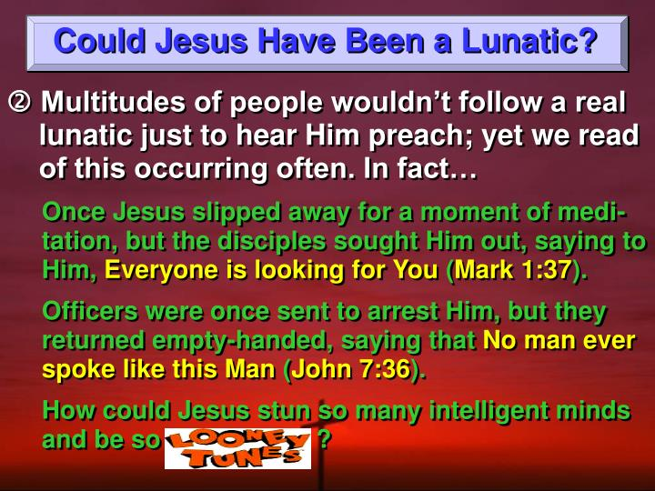 Could Jesus Have Been a Lunatic?