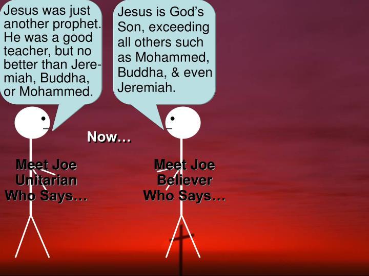 Jesus was just another prophet. He was a good teacher, but
