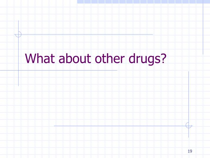What about other drugs?