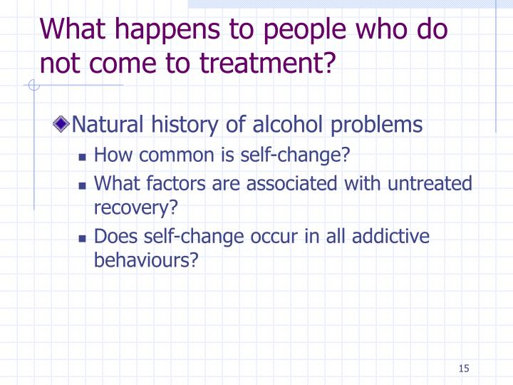 What happens to people who do not come to treatment?