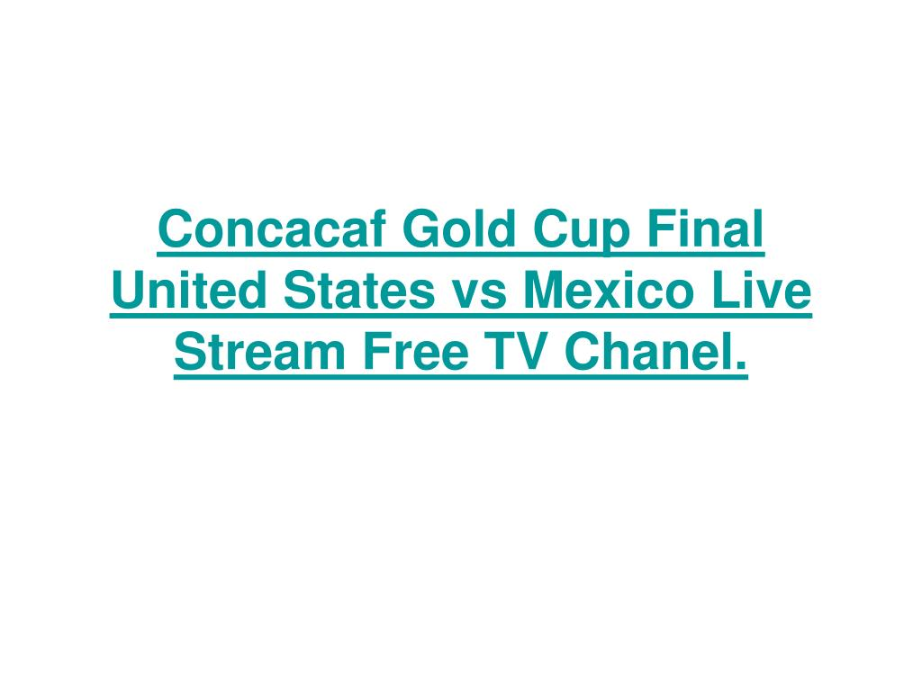 Concacaf Gold Cup Final United States vs Mexico Live Stream Free TV Chanel.