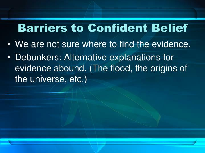 Barriers to Confident Belief