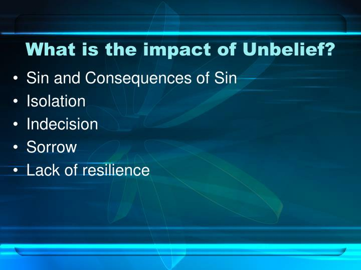 What is the impact of Unbelief?