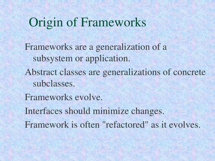 Origin of Frameworks