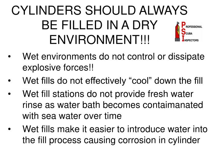 CYLINDERS SHOULD ALWAYS BE FILLED IN A DRY ENVIRONMENT!!!