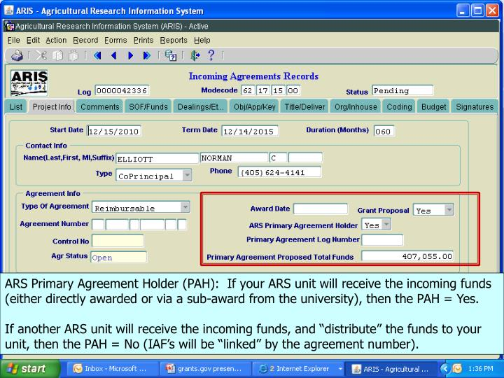 ARS Primary Agreement Holder (PAH):  If your ARS unit will receive the incoming funds (either directly awarded or via a sub-award from the university), then the PAH = Yes.
